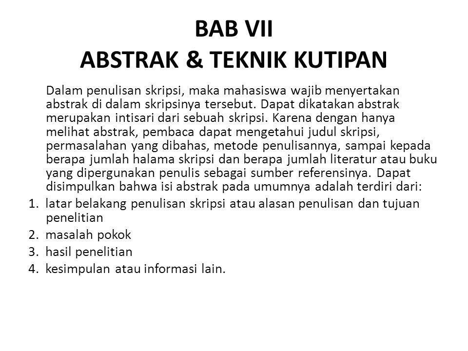 BAB VII ABSTRAK & TEKNIK KUTIPAN Dalam penulisan skripsi, maka mahasiswa wajib menyertakan abstrak di dalam skripsinya tersebut. Dapat dikatakan abstr