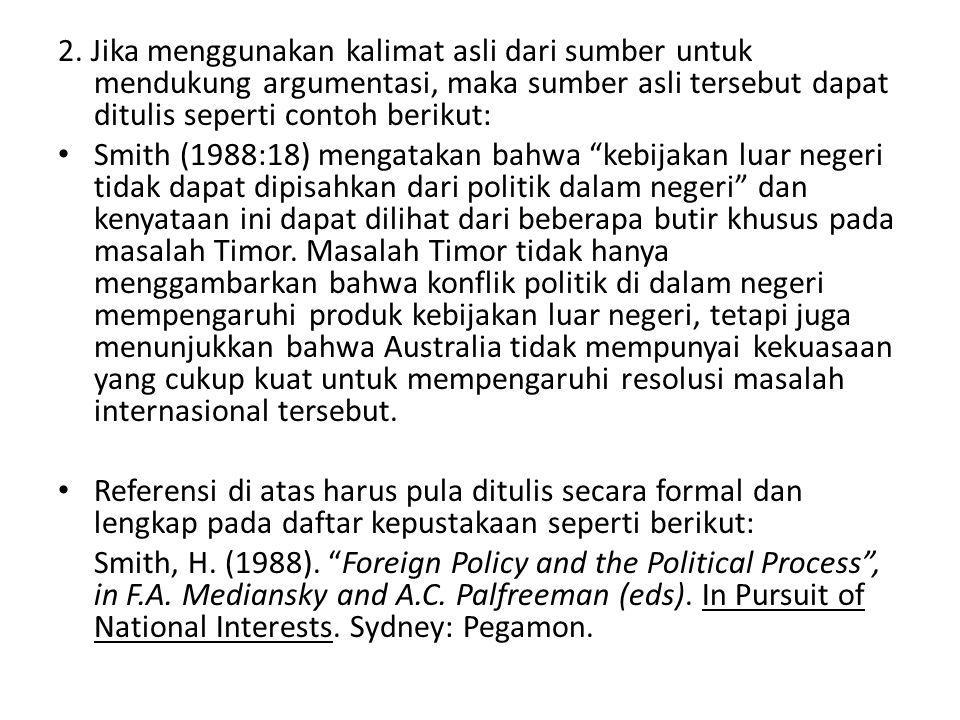 2. Jika menggunakan kalimat asli dari sumber untuk mendukung argumentasi, maka sumber asli tersebut dapat ditulis seperti contoh berikut: • Smith (198