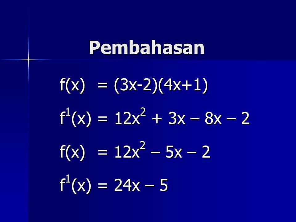 Pembahasan f(x) = (3x-2)(4x+1) f 1 (x) = 12x 2 + 3x – 8x – 2 f(x)= 12x 2 – 5x – 2 f 1 (x) = 24x – 5