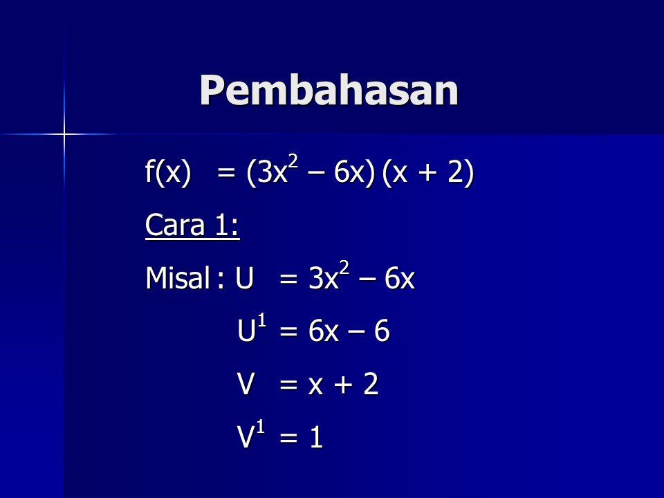 Pembahasan f(x) = (3x 2 – 6x) (x + 2) Cara 1: Misal: U = 3x 2 – 6x U 1 = 6x – 6 V = x + 2 V 1 = 1