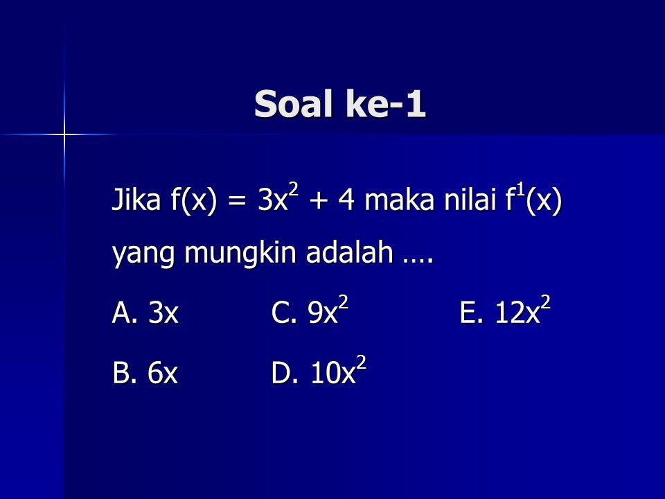 Soal ke-1 Jika f(x) = 3x 2 + 4 maka nilai f 1 (x) yang mungkin adalah …. A. 3x C. 9x 2 E. 12x 2 B. 6x D. 10x 2
