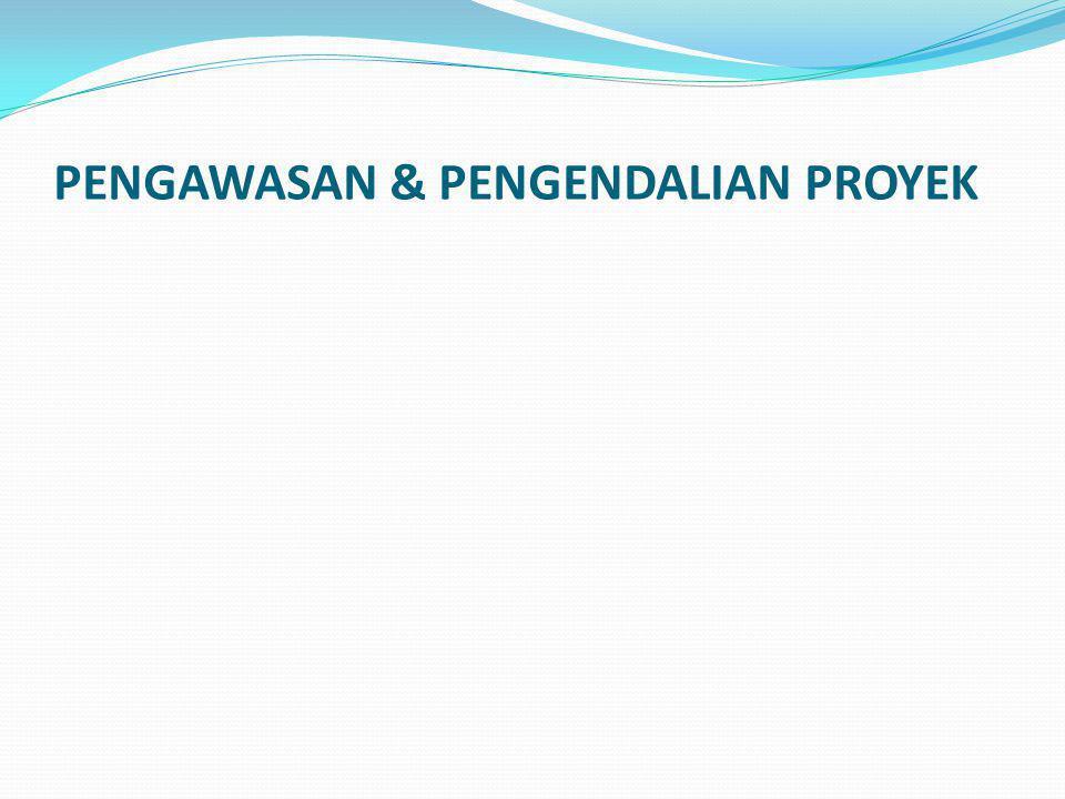 PENGAWASAN & PENGENDALIAN PROYEK