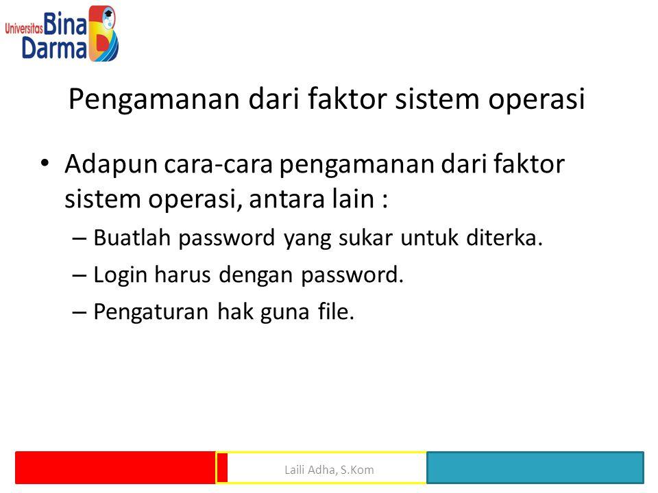 Pengamanan dari faktor sistem operasi • Adapun cara-cara pengamanan dari faktor sistem operasi, antara lain : – Buatlah password yang sukar untuk dite