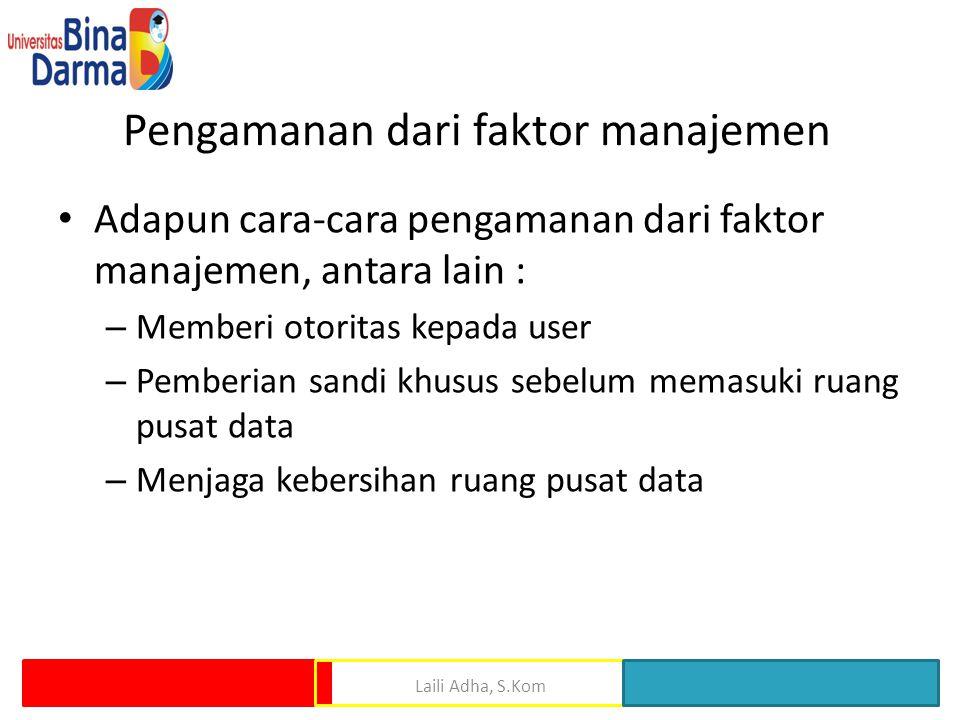 Pengamanan dari faktor manajemen • Adapun cara-cara pengamanan dari faktor manajemen, antara lain : – Memberi otoritas kepada user – Pemberian sandi k