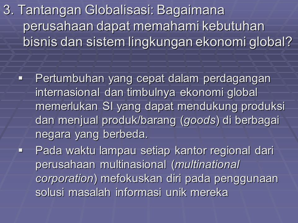 3. Tantangan Globalisasi: Bagaimana perusahaan dapat memahami kebutuhan bisnis dan sistem lingkungan ekonomi global?  Pertumbuhan yang cepat dalam pe