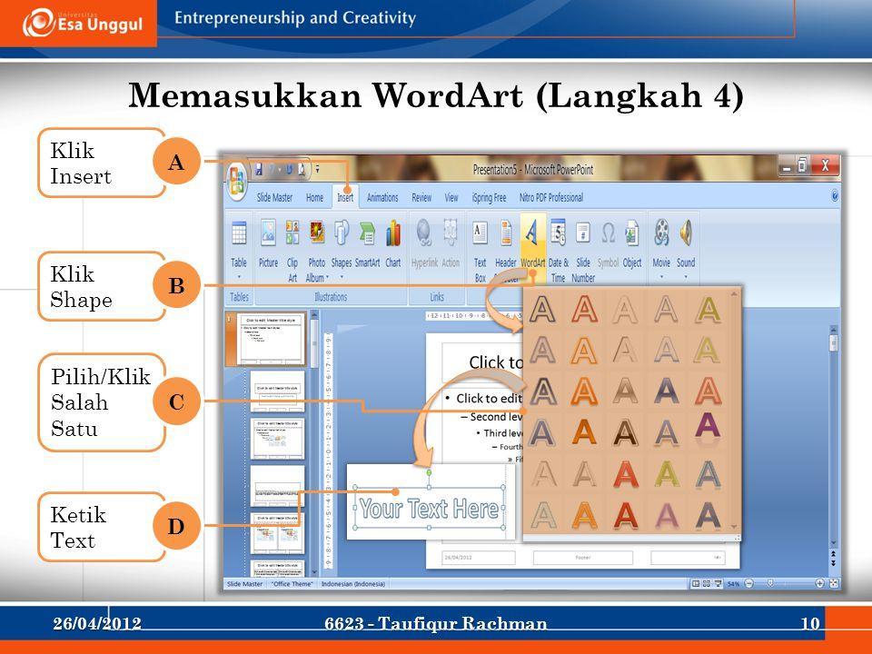 Memasukkan WordArt (Langkah 4) Klik Insert A Klik Shape B Pilih/Klik Salah Satu C Ketik Text D 26/04/2012106623 - Taufiqur Rachman