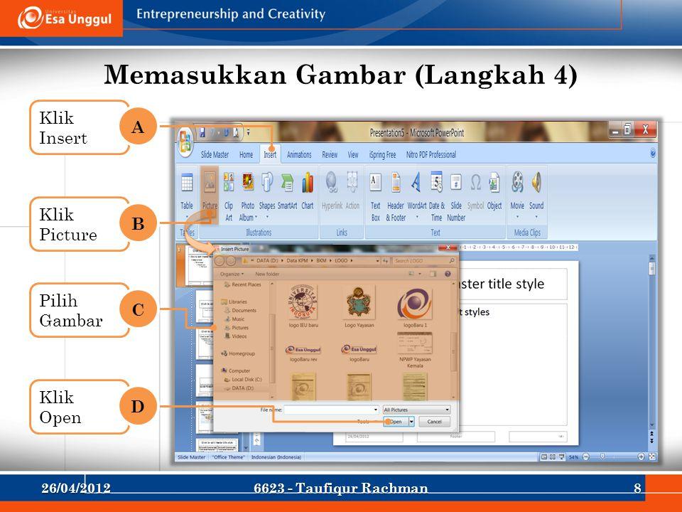 Memasukkan Gambar (Langkah 4) Klik Insert A Klik Picture B Pilih Gambar C Klik Open D 26/04/201286623 - Taufiqur Rachman