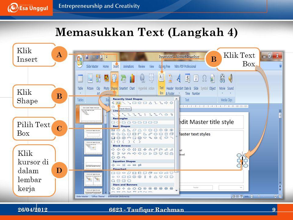 Memasukkan Text (Langkah 4) Klik Insert A Klik Shape B Pilih Text Box C Klik kursor di dalam lembar kerja D Klik Text Box B 26/04/201296623 - Taufiqur