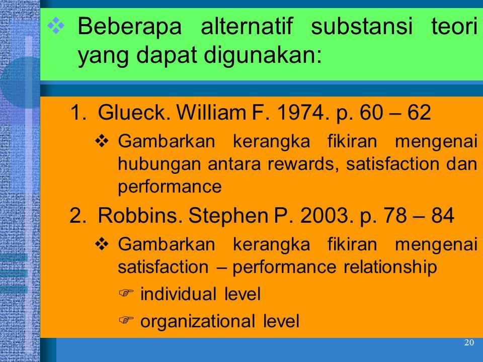 20 1.Glueck. William F. 1974. p. 60 – 62  Gambarkan kerangka fikiran mengenai hubungan antara rewards, satisfaction dan performance 2.Robbins. Stephe