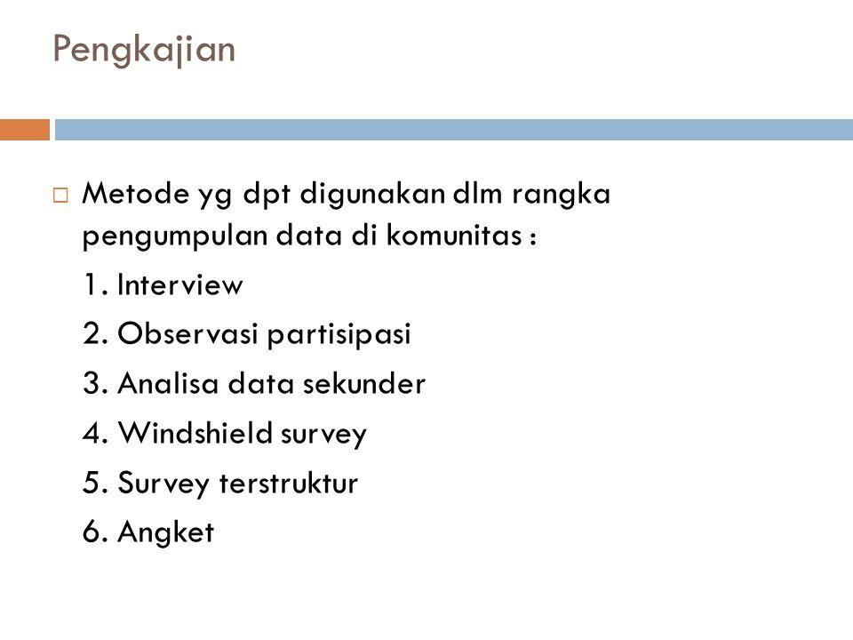 Pengkajian  Metode yg dpt digunakan dlm rangka pengumpulan data di komunitas : 1.