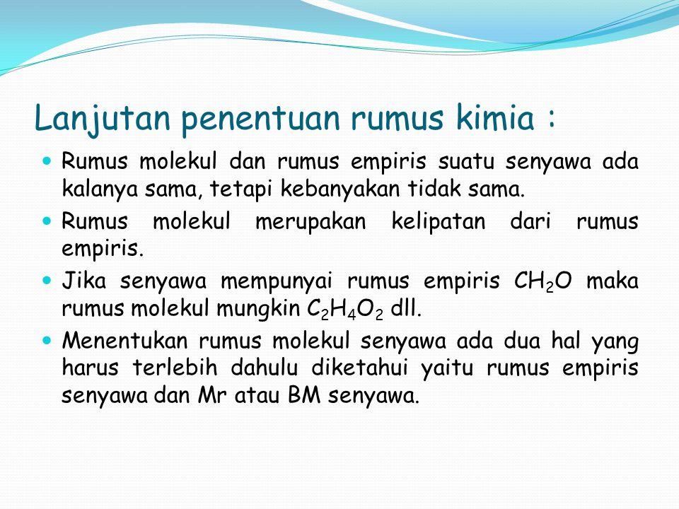 Lanjutan penentuan rumus kimia :  Rumus molekul dan rumus empiris suatu senyawa ada kalanya sama, tetapi kebanyakan tidak sama.  Rumus molekul merup