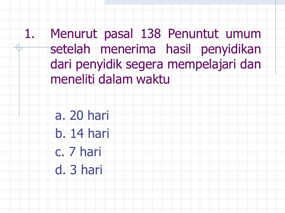 12.Menurut Pasal 245 KUHAP berapa jangka waktu untuk mengajukan permohonan kasasi kepada panitera pengadilan Negeri yang memutus perkara setelah putusan tersebut diberitahukan kepada Terdakwa a.