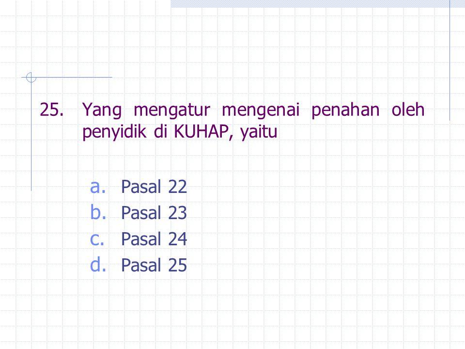 25.Yang mengatur mengenai penahan oleh penyidik di KUHAP, yaitu a. Pasal 22 b. Pasal 23 c. Pasal 24 d. Pasal 25