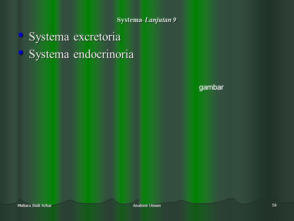 Anatomi Umum 58 Mutiara Budi Azhar Systema-Lanjutan 9 • Systema excretoria • Systema endocrinoria gambar