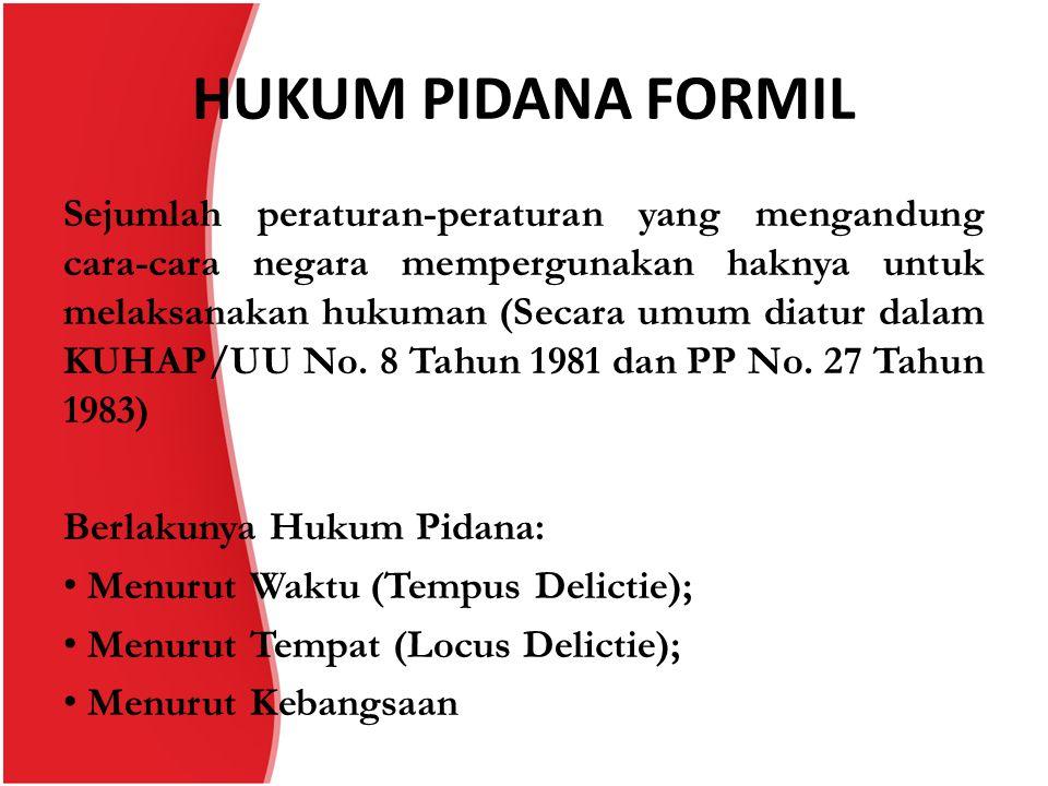 HUKUM PIDANA FORMIL Sejumlah peraturan-peraturan yang mengandung cara-cara negara mempergunakan haknya untuk melaksanakan hukuman (Secara umum diatur