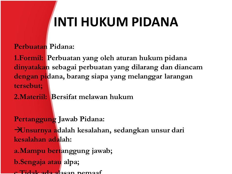 INTI HUKUM PIDANA Perbuatan Pidana: 1.Formil: Perbuatan yang oleh aturan hukum pidana dinyatakan sebagai perbuatan yang dilarang dan diancam dengan pi