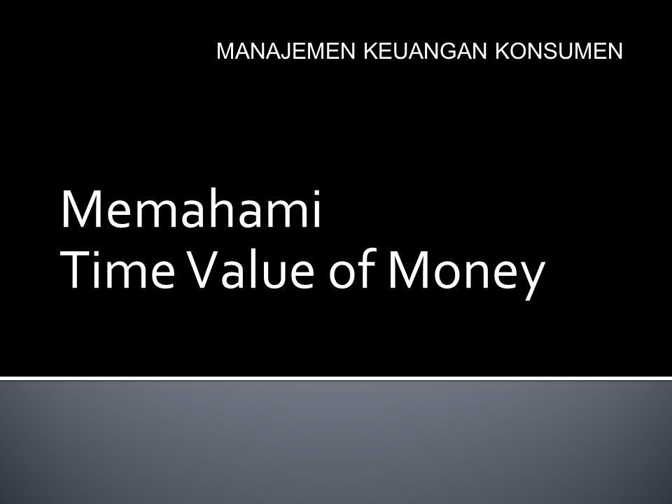  Tujuan Keuangan: Kebebasan Keuangan (berhasil, aman, kaya, bahagia)  Alat dalam perencanaan keuangan: konsep nilai waktu uang