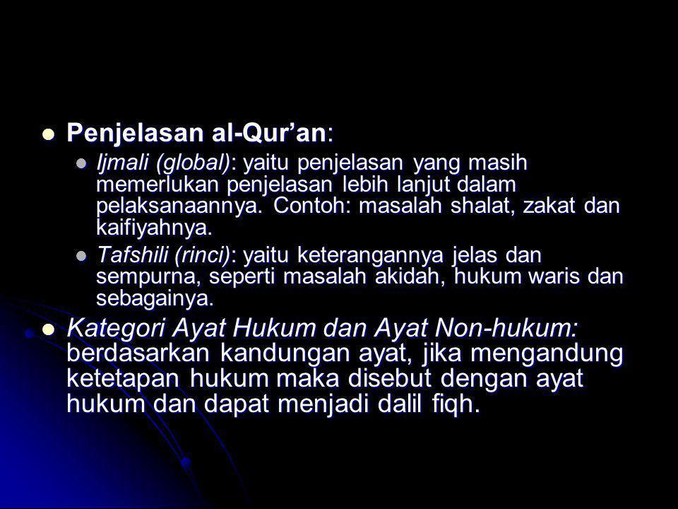  Penjelasan al-Qur'an:  Ijmali (global): yaitu penjelasan yang masih memerlukan penjelasan lebih lanjut dalam pelaksanaannya. Contoh: masalah shalat