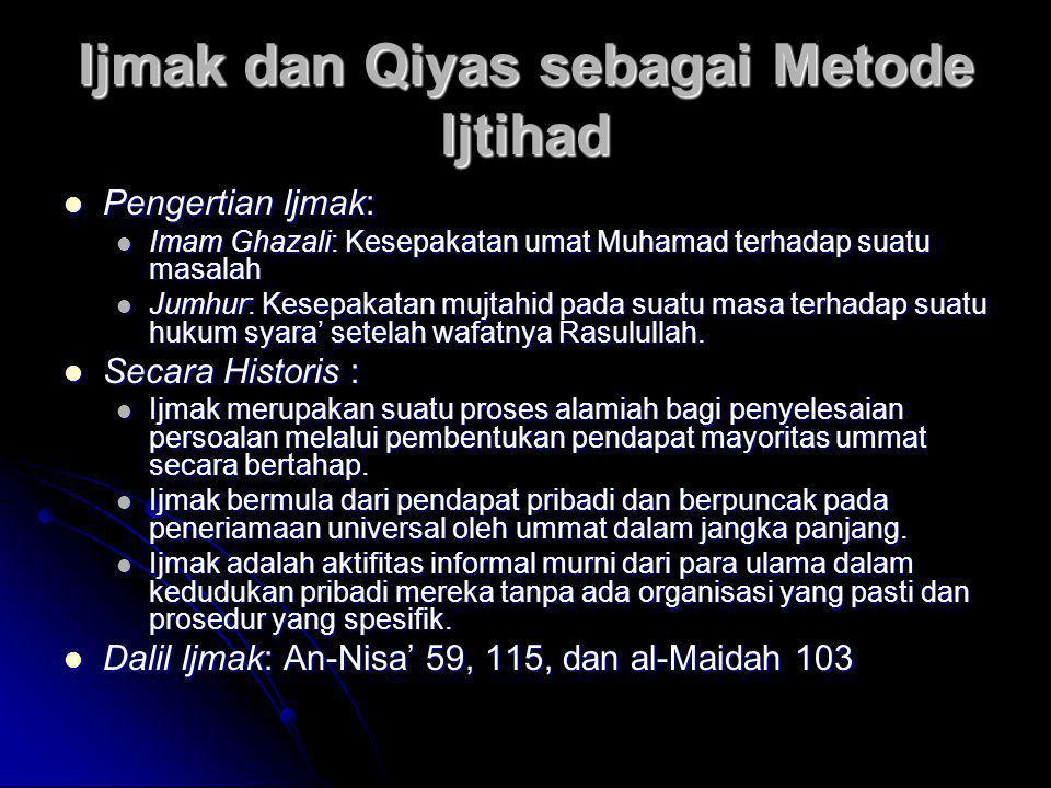 Ijmak dan Qiyas sebagai Metode Ijtihad  Pengertian Ijmak:  Imam Ghazali: Kesepakatan umat Muhamad terhadap suatu masalah  Jumhur: Kesepakatan mujta