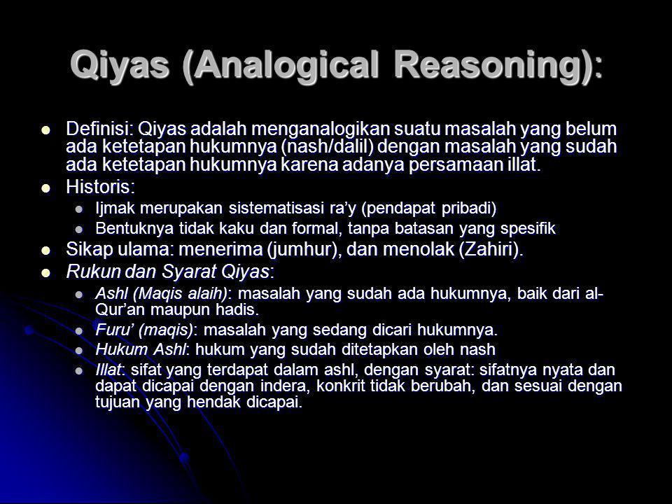 Qiyas (Analogical Reasoning):  Definisi: Qiyas adalah menganalogikan suatu masalah yang belum ada ketetapan hukumnya (nash/dalil) dengan masalah yang