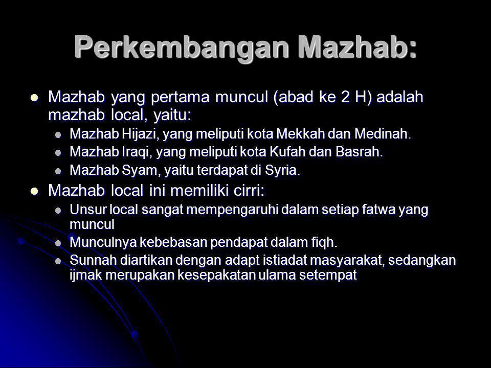 Perkembangan Mazhab:  Mazhab yang pertama muncul (abad ke 2 H) adalah mazhab local, yaitu:  Mazhab Hijazi, yang meliputi kota Mekkah dan Medinah. 