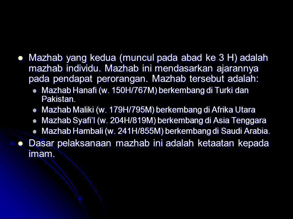  Mazhab yang kedua (muncul pada abad ke 3 H) adalah mazhab individu. Mazhab ini mendasarkan ajarannya pada pendapat perorangan. Mazhab tersebut adala