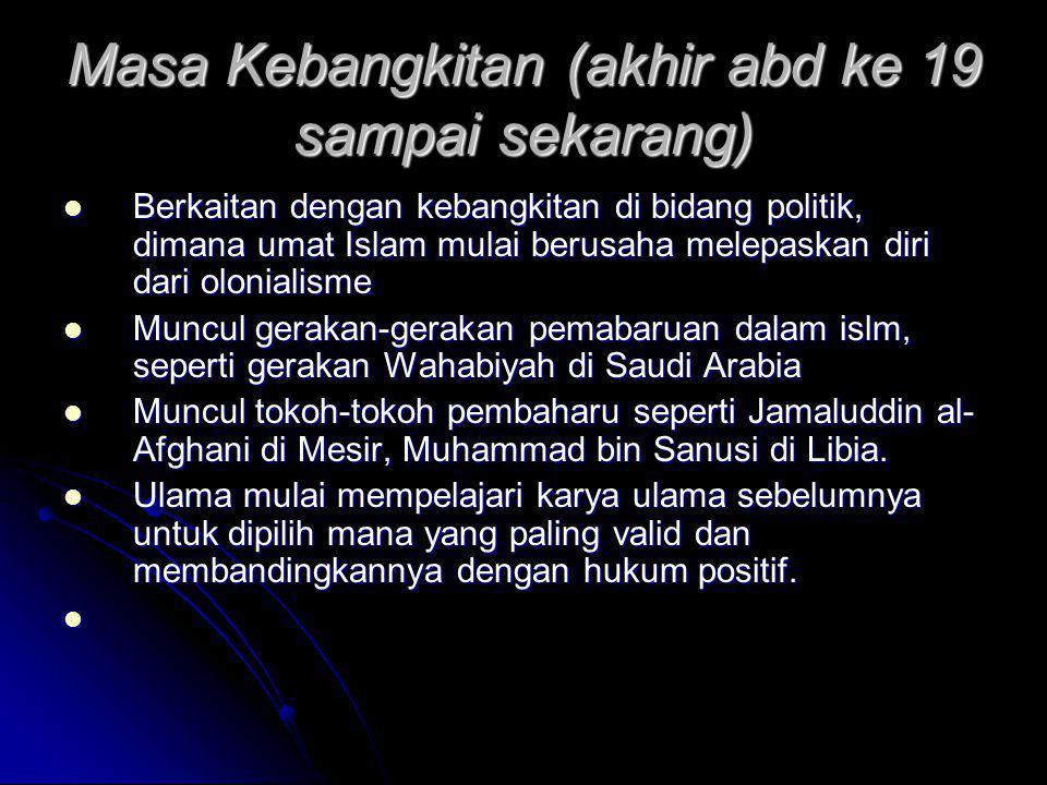 Masa Kebangkitan (akhir abd ke 19 sampai sekarang)  Berkaitan dengan kebangkitan di bidang politik, dimana umat Islam mulai berusaha melepaskan diri