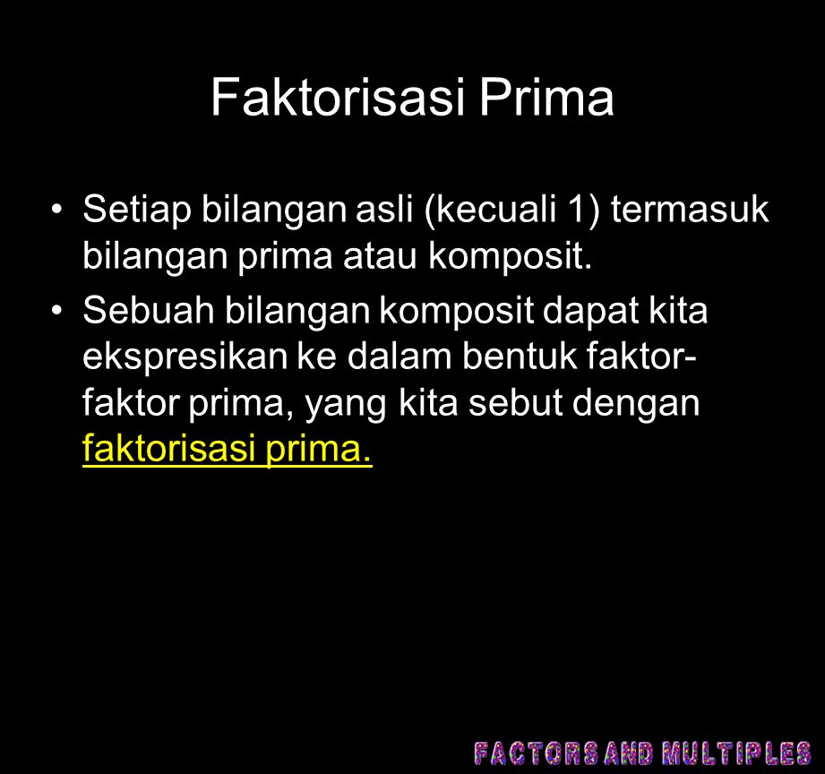 Faktorisasi Prima •Setiap bilangan asli (kecuali 1) termasuk bilangan prima atau komposit.