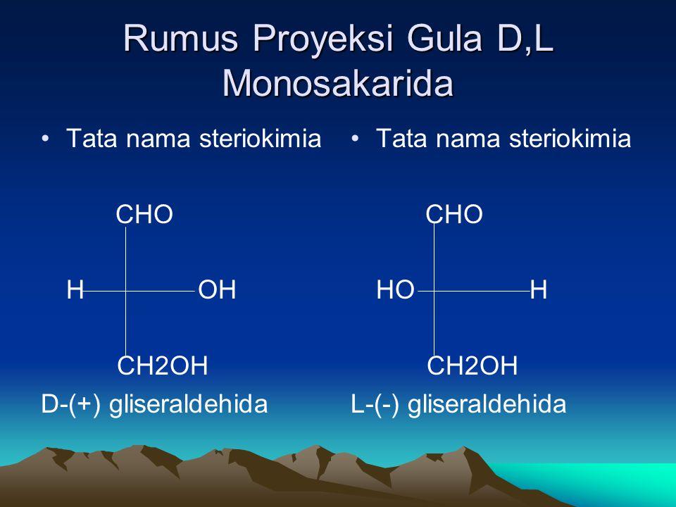 Rumus Proyeksi Gula D,L Monosakarida •Tata nama steriokimia CHO H OH CH2OH D-(+) gliseraldehida • •Tata nama steriokimia CHO HO H CH2OH L-(-) gliseraldehida