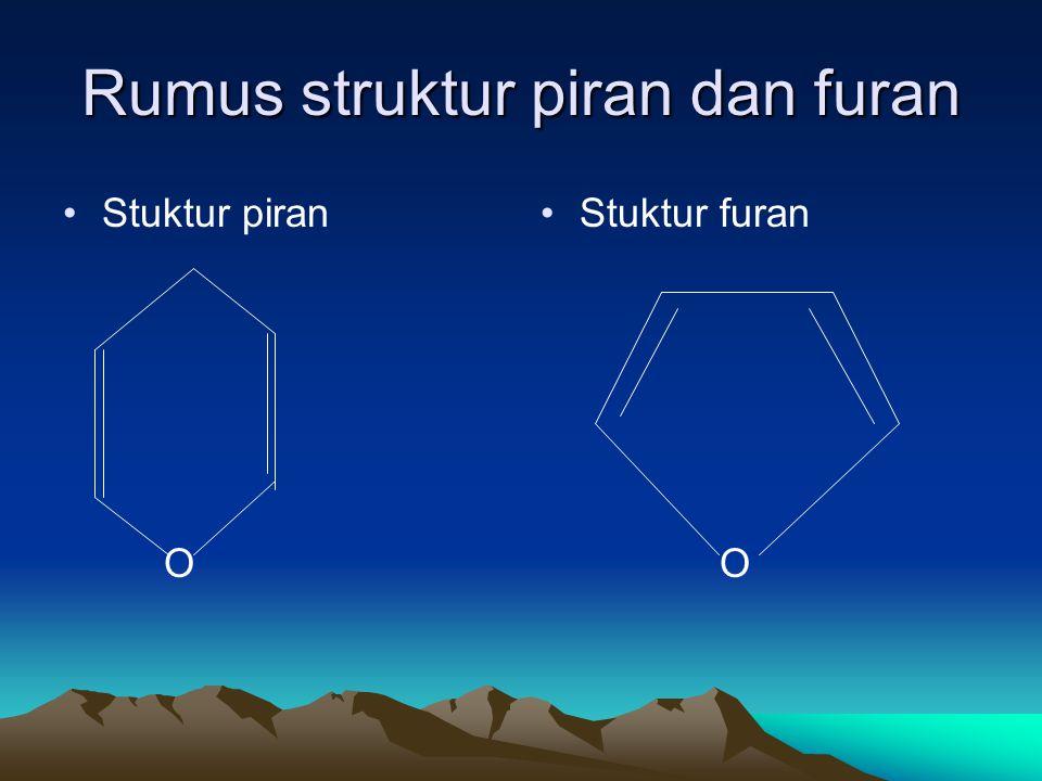 Rumus struktur piran dan furan •Stuktur piran O • •Stuktur furan O