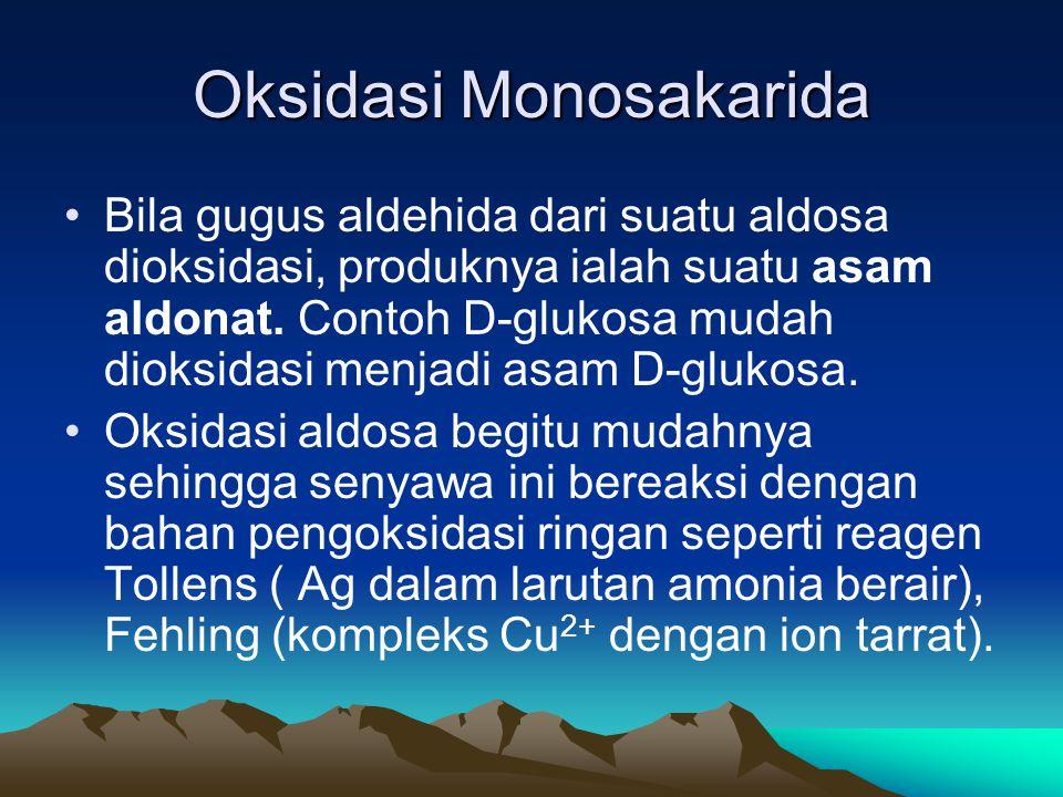 Oksidasi Monosakarida •Bila gugus aldehida dari suatu aldosa dioksidasi, produknya ialah suatu asam aldonat.