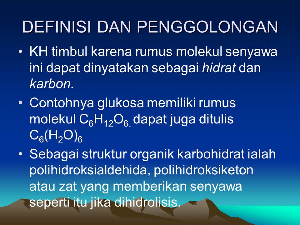DEFINISI DAN PENGGOLONGAN •KH timbul karena rumus molekul senyawa ini dapat dinyatakan sebagai hidrat dan karbon.