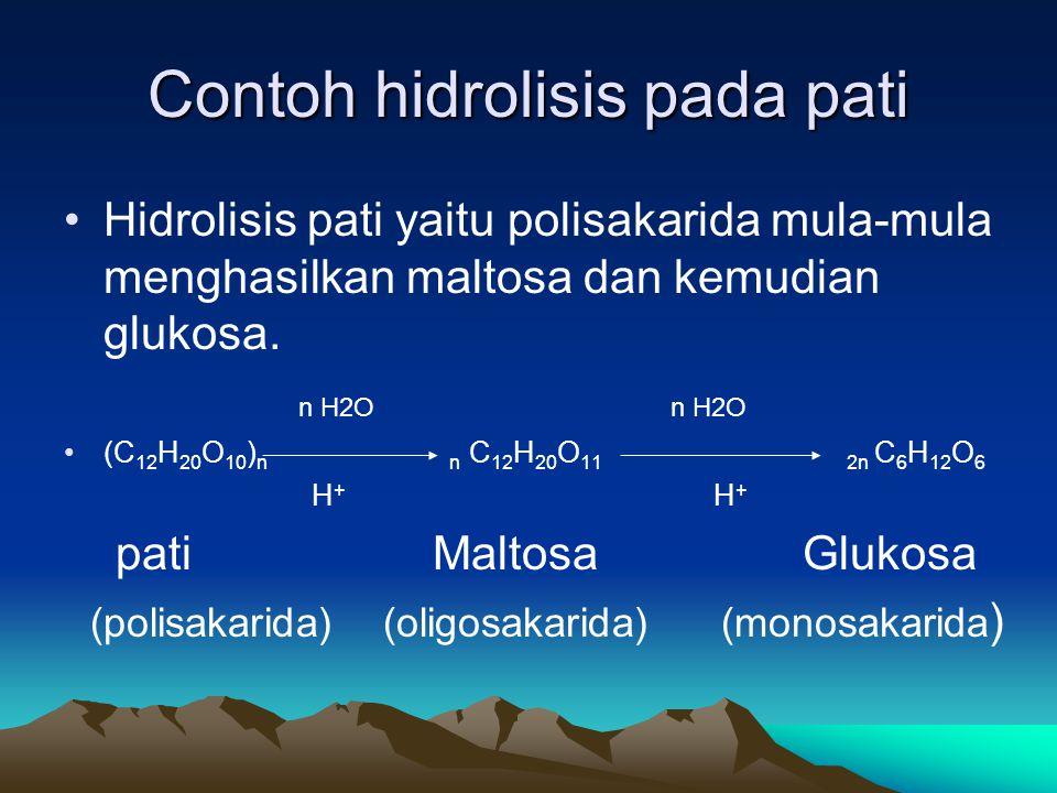 Contoh hidrolisis pada pati •Hidrolisis pati yaitu polisakarida mula-mula menghasilkan maltosa dan kemudian glukosa.