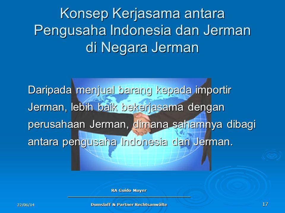 22/06/14 RA Guido Mayer ____________________________________________ Dumslaff & Partner Rechtsanwälte 17 Konsep Kerjasama antara Pengusaha Indonesia d