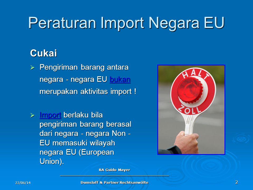 22/06/14 RA Guido Mayer ____________________________________________ Dumslaff & Partner Rechtsanwälte 2 Peraturan Import Negara EU Cukai  Pengiriman