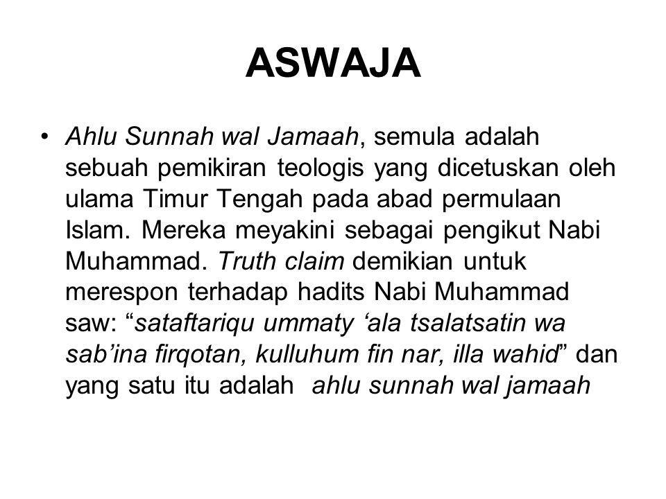 ASWAJA •Ahlu Sunnah wal Jamaah, semula adalah sebuah pemikiran teologis yang dicetuskan oleh ulama Timur Tengah pada abad permulaan Islam. Mereka meya