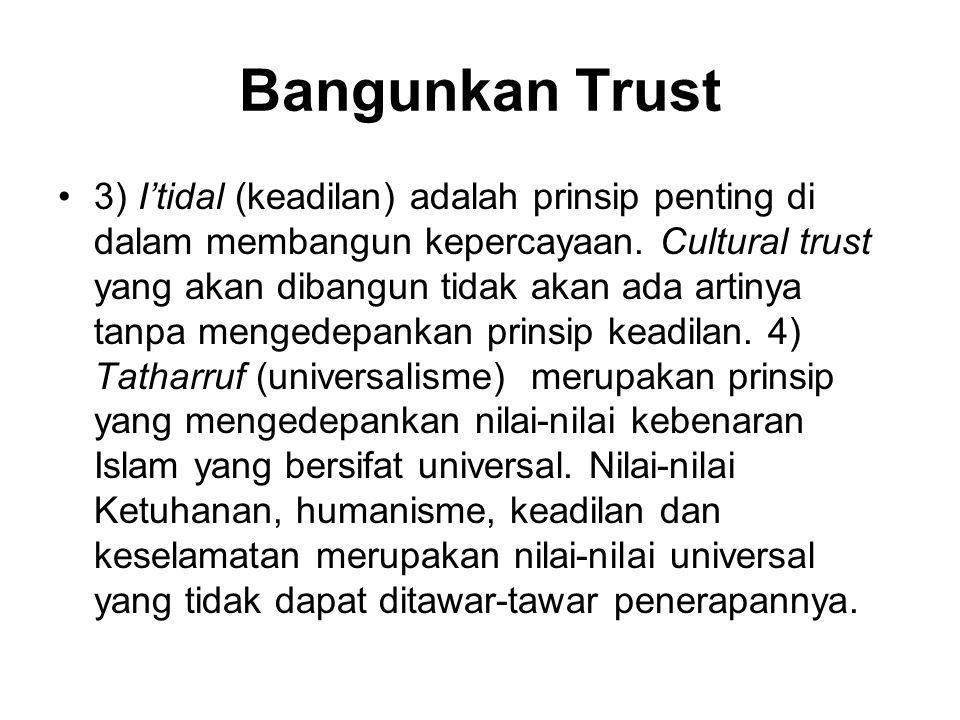 Bangunkan Trust •3) I'tidal (keadilan) adalah prinsip penting di dalam membangun kepercayaan. Cultural trust yang akan dibangun tidak akan ada artinya