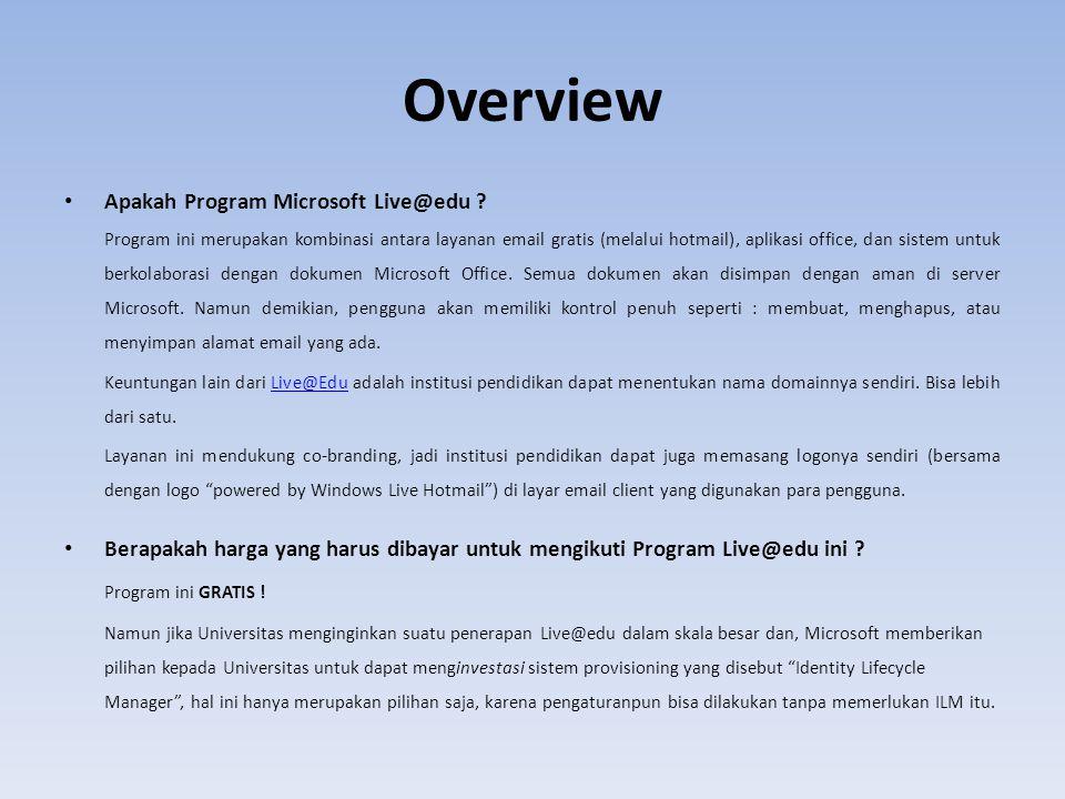 Overview • Apakah Program Microsoft Live@edu ? Program ini merupakan kombinasi antara layanan email gratis (melalui hotmail), aplikasi office, dan sis