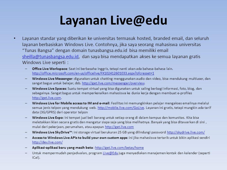 Layanan Live@edu • Layanan standar yang diberikan ke universitas termasuk hosted, branded email, dan seluruh layanan berbasiskan Windows Live.
