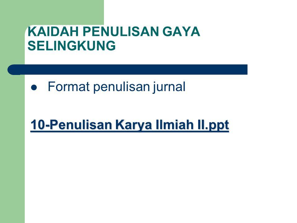 KAIDAH PENULISAN GAYA SELINGKUNG  Format penulisan jurnal 10-Penulisan Karya Ilmiah II.ppt 10-Penulisan Karya Ilmiah II.ppt