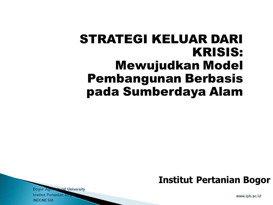 Bogor Agricultural University Institut Pertanian Bogor INDONESIA www.ipb.ac.id Resesi negara maju Penurunan permintaan global dan Penurunan harga Penurunan volume perdagangan Kebangkrutan perusahaan di sektor riil maupun finansial PHK yang semakin masive