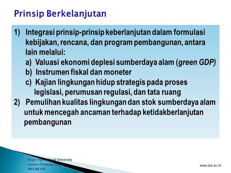 Bogor Agricultural University Institut Pertanian Bogor INDONESIA www.ipb.ac.id Prinsip Berkelanjutan 1) Integrasi prinsip-prinsip keberlanjutan dalam