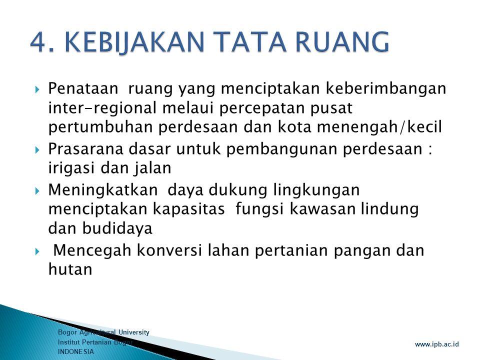 Bogor Agricultural University Institut Pertanian Bogor INDONESIA www.ipb.ac.id  Penataan ruang yang menciptakan keberimbangan inter-regional melaui p