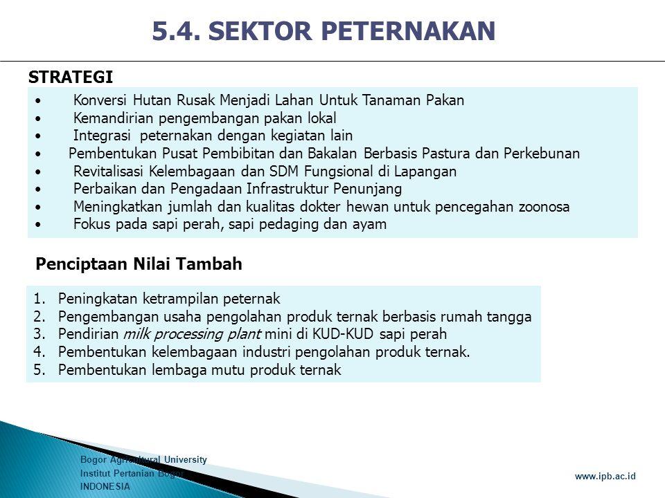 Bogor Agricultural University Institut Pertanian Bogor INDONESIA www.ipb.ac.id 5.4. SEKTOR PETERNAKAN • Konversi Hutan Rusak Menjadi Lahan Untuk Tanam