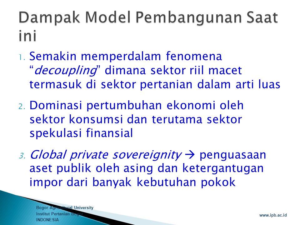 """Bogor Agricultural University Institut Pertanian Bogor INDONESIA www.ipb.ac.id 1. Semakin memperdalam fenomena """"decoupling"""" dimana sektor riil macet t"""