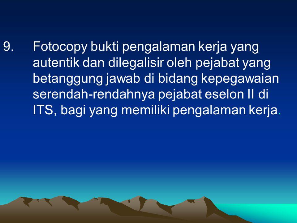 9.Fotocopy bukti pengalaman kerja yang autentik dan dilegalisir oleh pejabat yang betanggung jawab di bidang kepegawaian serendah-rendahnya pejabat es