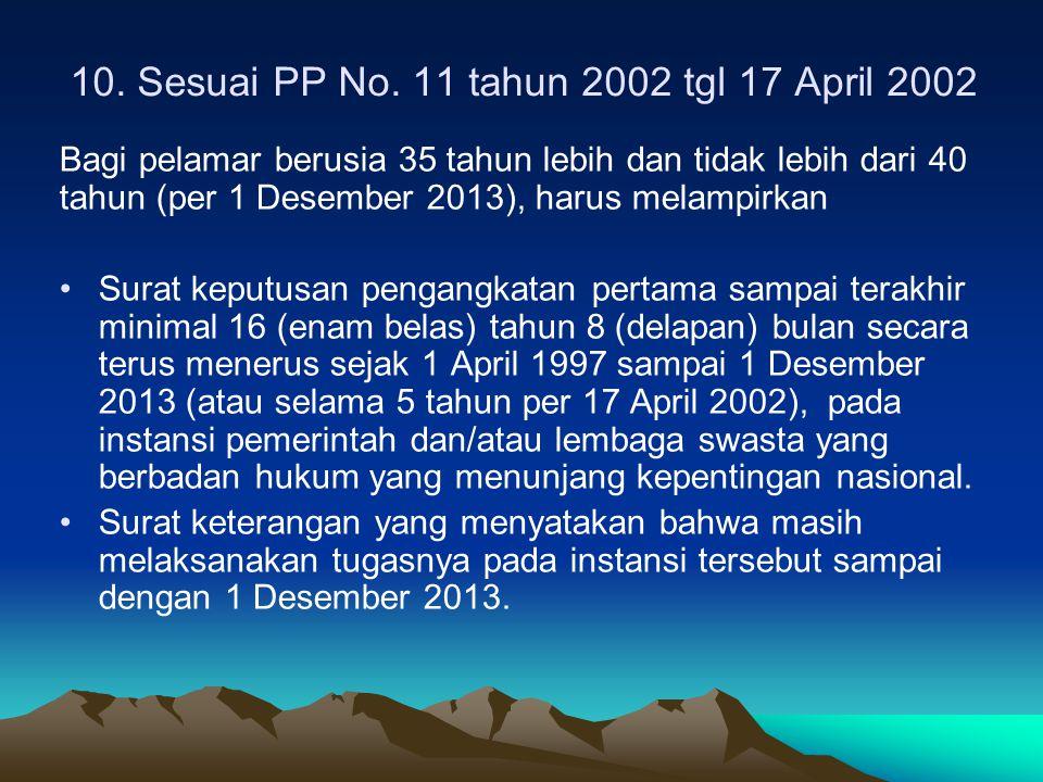 10. Sesuai PP No. 11 tahun 2002 tgl 17 April 2002 Bagi pelamar berusia 35 tahun lebih dan tidak lebih dari 40 tahun (per 1 Desember 2013), harus melam