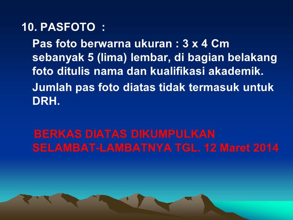 10. PASFOTO : Pas foto berwarna ukuran : 3 x 4 Cm sebanyak 5 (lima) lembar, di bagian belakang foto ditulis nama dan kualifikasi akademik. Jumlah pas