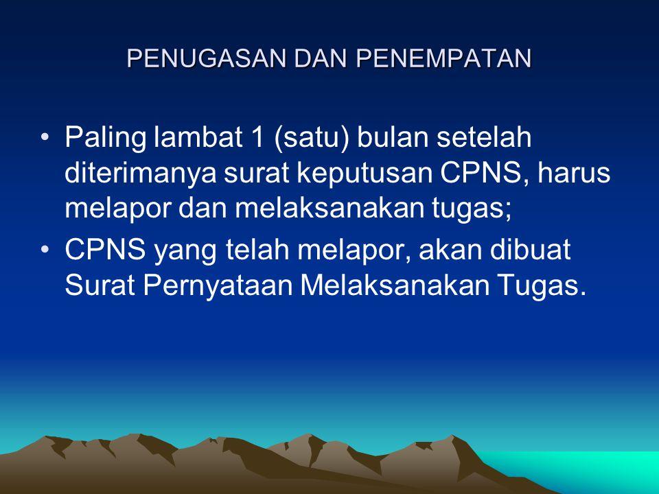 PENUGASAN DAN PENEMPATAN •Paling lambat 1 (satu) bulan setelah diterimanya surat keputusan CPNS, harus melapor dan melaksanakan tugas; •CPNS yang tela