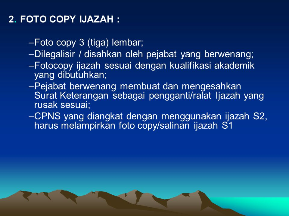2.FOTO COPY IJAZAH : –Foto copy 3 (tiga) lembar; –Dilegalisir / disahkan oleh pejabat yang berwenang; –Fotocopy ijazah sesuai dengan kualifikasi akade